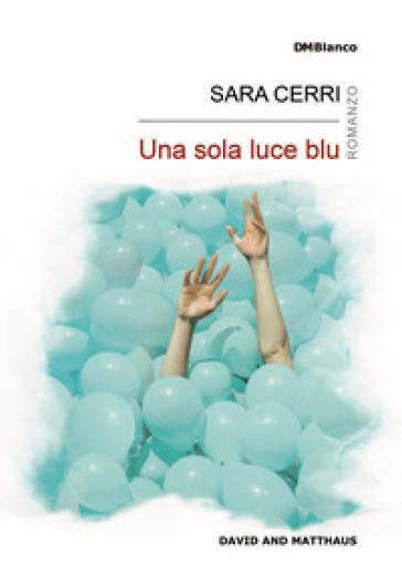Una sola luce blu - Sara Cerri |