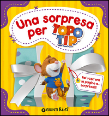 Una sorpresa per topo tip valentina mazzola libro for Topo tip giocattoli