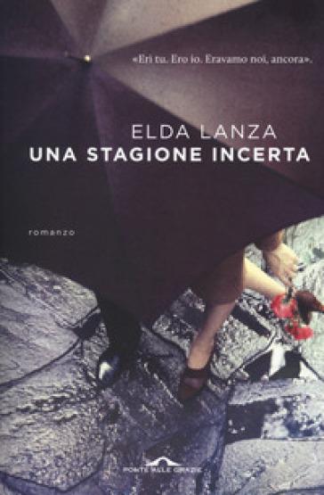 Una stagione incerta - Elda Lanza |
