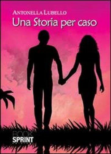 Una storia per caso - Antonella Lubello |