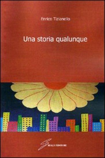 Una storia qualunque - Enrico Tizianello | Ericsfund.org