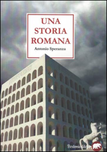 Una storia romana - Antonio Speranza |