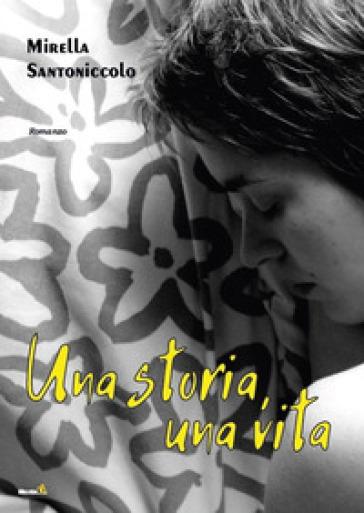 Una storia, una vita - Mirella Santoniccolo |