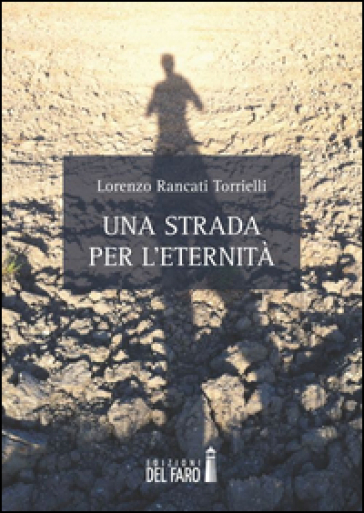 Una strada per l'eternità - Lorenzo Rancati Torrielli | Jonathanterrington.com