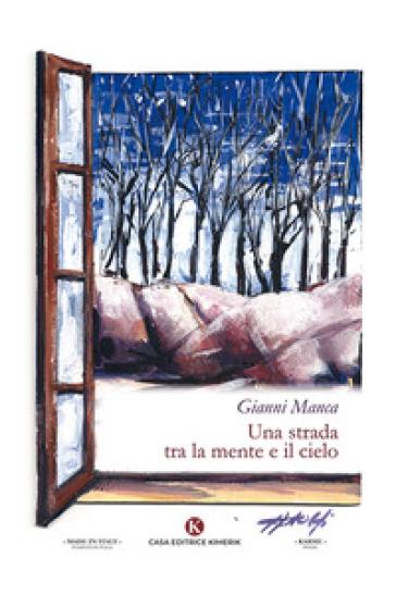Una strada tra la mente e il cielo - Gianni Manca | Rochesterscifianimecon.com