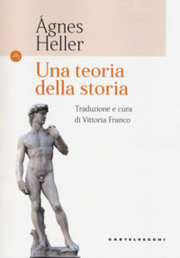Una teoria della storia - Agnes Heller |