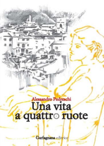 Una vita a quattro ruote - Alessandro Pedreschi |