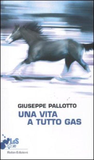 Una vita a tutto gas - Giuseppe Pallotto |