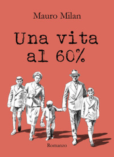 Una vita al 60% - Mauro Milan | Rochesterscifianimecon.com
