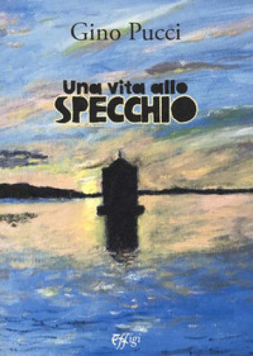 Una vita allo specchio - Gino Pucci | Kritjur.org
