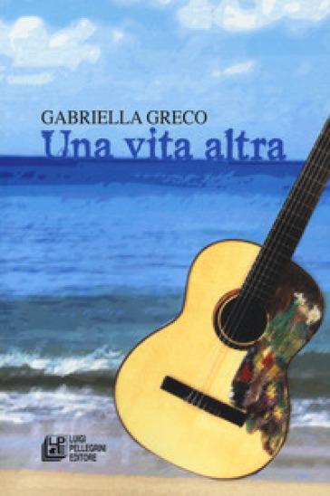 Una vita altra - Gabriella Greco  
