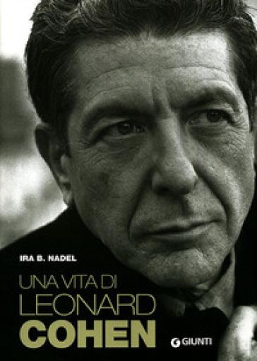 Una vita di Leonard Cohen - Ira B. Nadel  