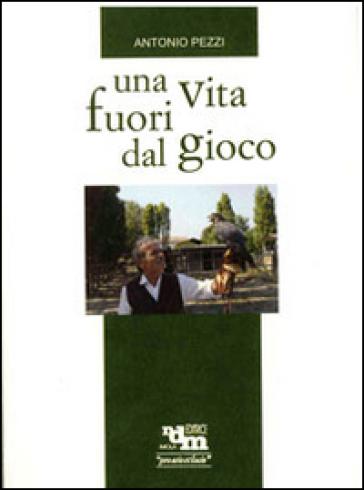 Una vita fuori gioco - Antonio Pezzi  