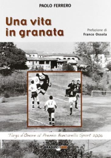Una vita in Granata - Paolo Ferrero |