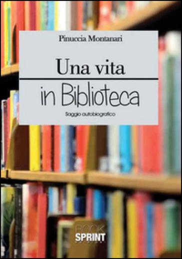 Una vita in biblioteca - Pinuccia Montanari |