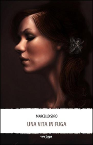 Una vita in fuga - Marcello Soro |