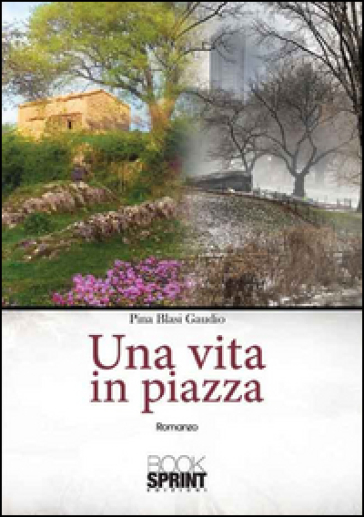 Una vita in piazza - Pina Blasi Gaudio | Kritjur.org