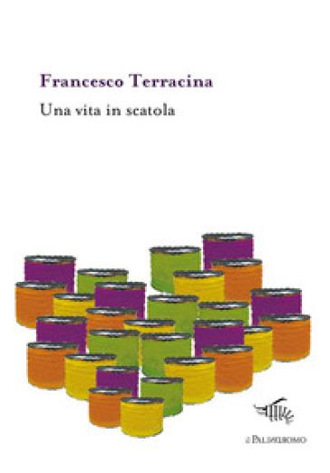 Una vita in scatola - Francesco Terracina  