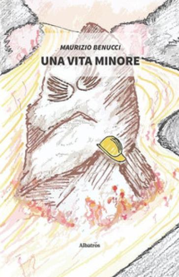 Una vita minore - Maurizio Benucci |
