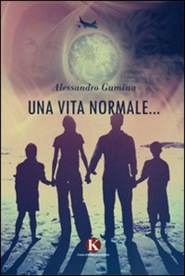 Una vita normale... - Alessandro Gumina | Kritjur.org