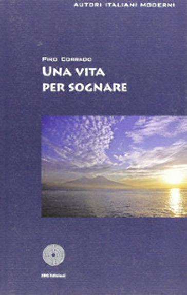 Una vita per sognare - Giuseppe Corrado  