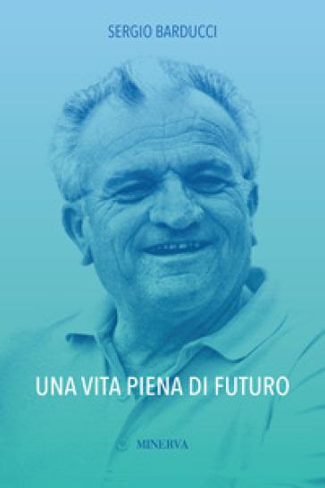 Una vita piena di futuro - Sergio Barducci |