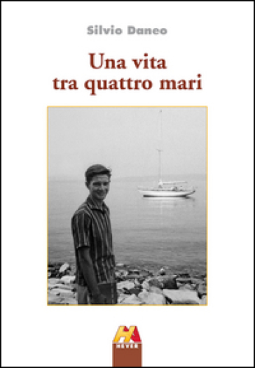 Una vita tra quattro mari - Silvio Daneo | Rochesterscifianimecon.com