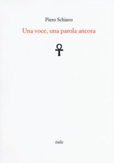 Una voce, una parola ancora - Piero Schiavo |