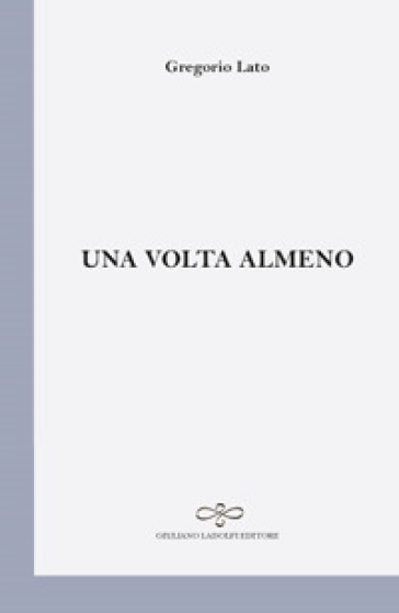 Una volta almeno - Gregorio Lato  