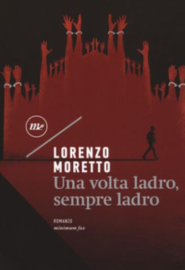 Una volta ladro, sempre ladro - Lorenzo Moretto pdf epub