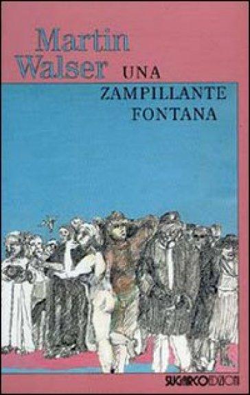 Una zampillante fontana - Martin Walser |