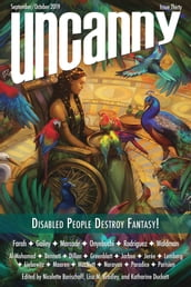 Uncanny Magazine Issue 30: Disabled People Destroy Fantasy!