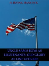 Uncle Sam s Boys as Lieutenants: Serving Old Glory as Line Officers