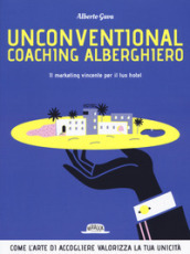Unconventional coaching alberghiero. Il marketing vincente per il tuo hotel