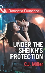 Under the Sheik s Protection (Mills & Boon Romantic Suspense)