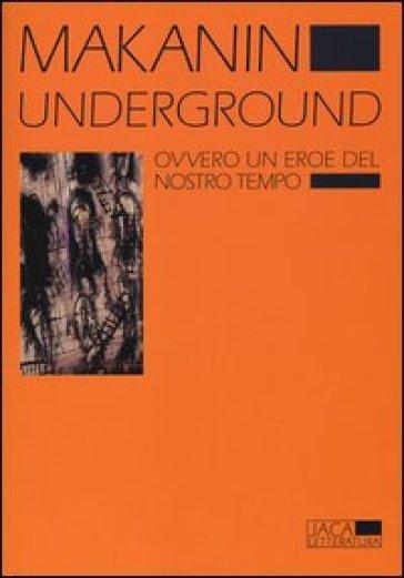 Underground. Ovvero un eroe del nostro tempo - Vladimir Makanin   Kritjur.org