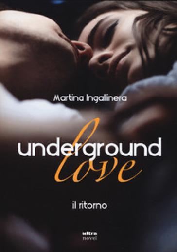 Underground love. Il ritorno - Martina Ingallinera | Jonathanterrington.com