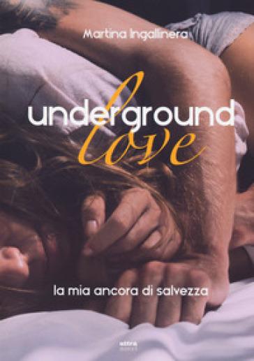 Underground love. La mia ancora di salvezza - Martina Ingallinera pdf epub