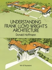 Understanding Frank Lloyd Wright s Architecture