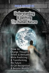 Understanding & Uplifting the Human Nature