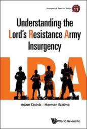 Understanding the Lord s Resistance Army Insurgency