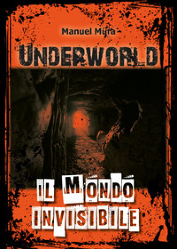 Underworld. Il mondo invisibile - Manuel Mura |