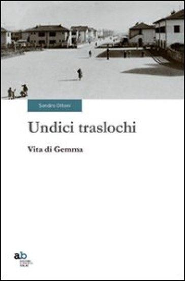 Undici traslochi. Vita di Gemma - Sandro Ottoni  