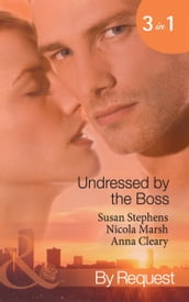 Undressed by the Boss: Sheikh Boss, Hot Desert Nights / The Boss s Bedroom Agenda / Taken by the Maverick Millionaire (Mills & Boon By Request)