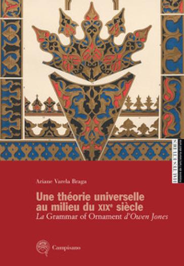 Une théorie universelle au milieu du XIXe siècle. La Grammar of Ornament d'Owen Jones - Ariane Varela Braga   Rochesterscifianimecon.com