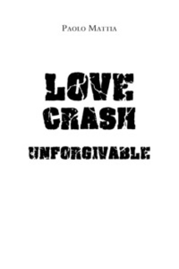Unforgivable. Love crash. Ediz. italiana - Paolo Mattia | Ericsfund.org