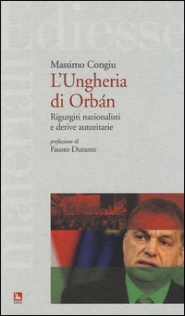 L'Ungheria di Orban. Rigurgiti nazionalisti e derive autoritarie - Massimo Congiu |