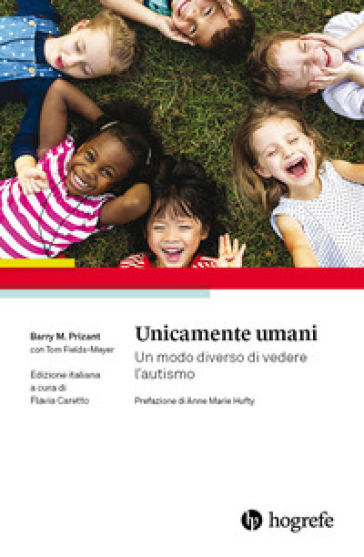 Unicamente umani. Un modo diverso di vedere l'autismo - Barry M. Prizant | Thecosgala.com