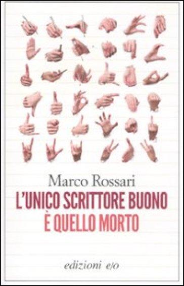 Unico scrittore buono è quello morto (L') - Marco Rossari |