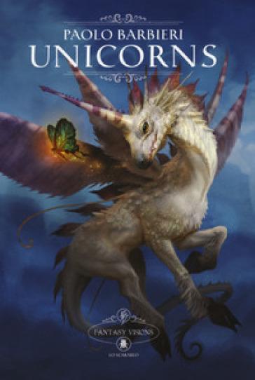 Unicorns. Fantasy visions. Ediz. italiana e inglese - Paolo Barbieri | Jonathanterrington.com